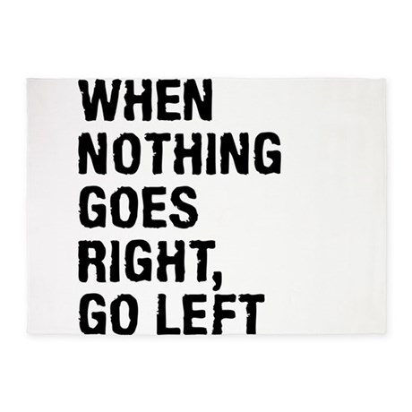 when nothing goes right go left 5 39 x7 39 area rug by mightyshirts. Black Bedroom Furniture Sets. Home Design Ideas