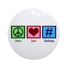 Peace Love Hashtags Ornament (Round)