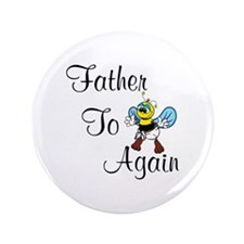 """Father To Bee Again 3.5"""" Button"""
