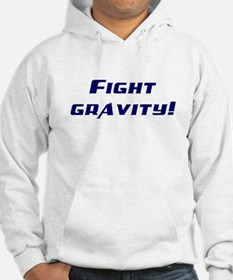 Fight gravity! Hoodie