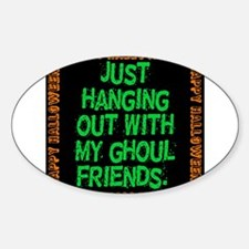 Just Hanging Out With My Ghoul Friends Decal