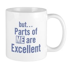 but... Parts of ME are Excellent. Small Mug