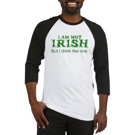 I am not Irish, but I drink like one Baseball Jers