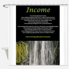Income affirmations Shower Curtain