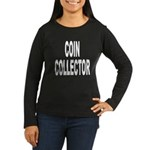 Coin Collector (Front) Women's Long Sleeve Dark T-