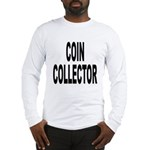 Coin Collector (Front) Long Sleeve T-Shirt