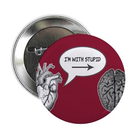 "Im With Stupid (Heart to Brain) 2.25"" Button (10 p"