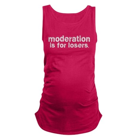 Moderation Is For Losers Maternity Tank Top