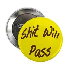 Shit Will Pass Button