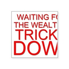 Waiting for the Wealth to Trickle Down Sticker