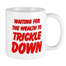 Waiting for the Wealth to Trickle Down Mugs