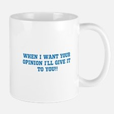 WANT YOUR OPINION Mugs