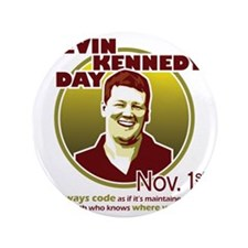 """Kevin Kennedy Day 3.5"""" Button"""