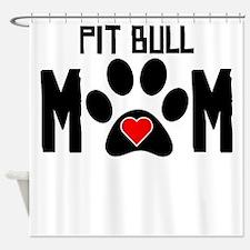Pit Bull Mom Shower Curtain
