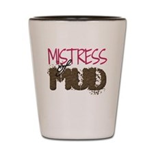 Mistress of Mud Shot Glass