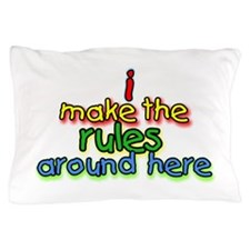 I Make The Rules Pillow Case