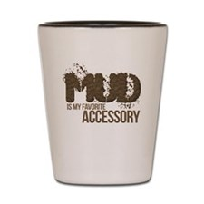 Mud Is My Favorite Accessory Shot Glass