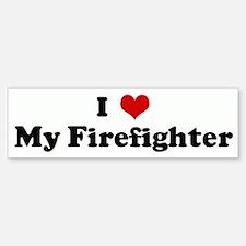 I Love My Firefighter Bumper Bumper Bumper Sticker