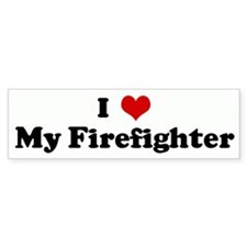 I Love My Firefighter Bumper Bumper Sticker