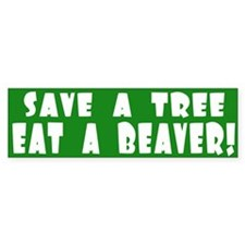 Save a tree, eat a beaver Bumper Bumper Sticker
