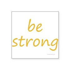 """be strong Square Sticker 3"""" x 3"""""""