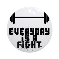 EVERYDAY IS A FIGHT Round Ornament