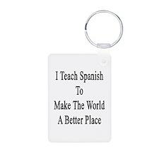 I Teach Spanish To Make Th Keychains