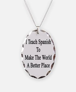 I Teach Spanish To Make The Wo Necklace