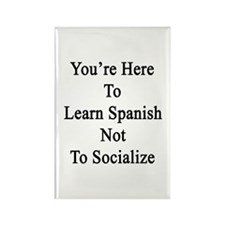 You're Here To Learn Spanish Not  Rectangle Magnet