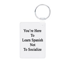 You're Here To Learn Spani Keychains