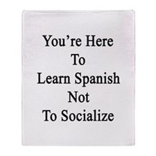 You're Here To Learn Spanish Not To  Throw Blanket
