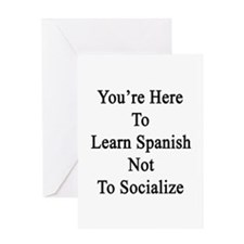You're Here To Learn Spanish Not To  Greeting Card