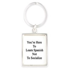 You're Here To Learn Spanish Not Portrait Keychain