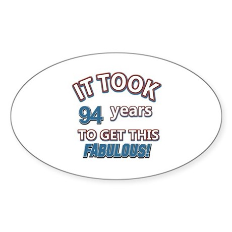 Took 94 years to look this fabulous Sticker (Oval)