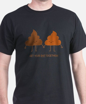 Get your shit together! T-Shirt