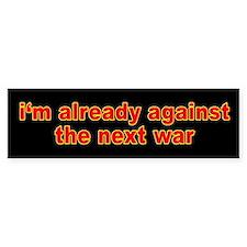 I'm Already Against the Next War Bumper Bumper Bumper Sticker