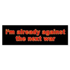 I'm Already Against the Next War Bumper Bumper Sticker