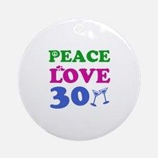 Peace Love 30 Ornament (Round)