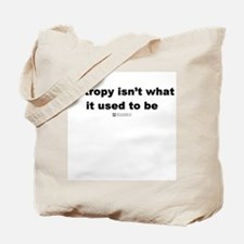 Entropy isn't what is used to Tote Bag