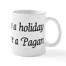 Every Day's A Holiday Mug