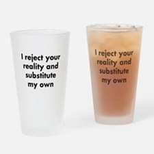 I reject your reality and substitut Drinking Glass