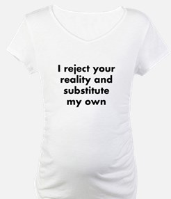 I reject your reality and substi Shirt