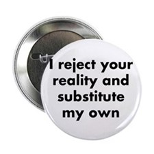"""I reject your reality and substitute  2.25"""" Button"""