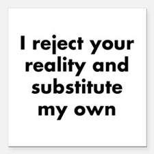 "I reject your reality an Square Car Magnet 3"" x 3"""