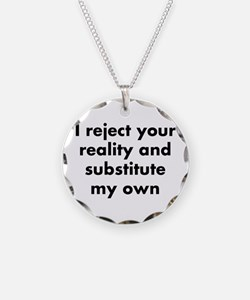 I reject your reality and su Necklace
