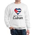 Happily Married To A Cuban Sweatshirt