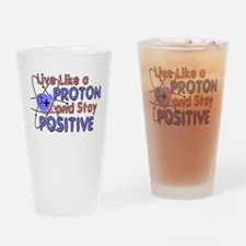 Positive Like A Proton Drinking Glass