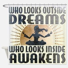 Who Looks Outside Dreams Shower Curtain