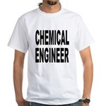 Chemical Engineer (Front) White T-Shirt