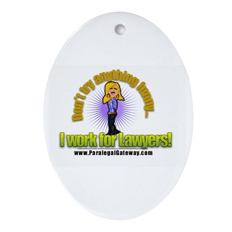 I Work for Lawyers! Oval Ornament